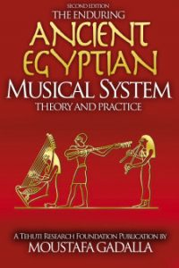 The Enduring Ancient Egyptian Musical SystemâTheory and Practice, Second Edition